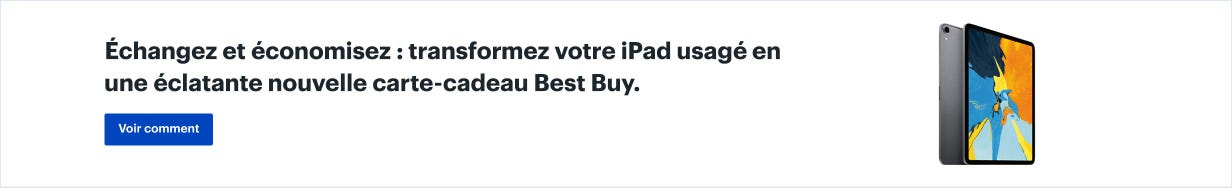 Échangez et économisez : transformez votre iPad usagé en une éclatante nouvelle carte-cadeau Best Buy. Voir comment.